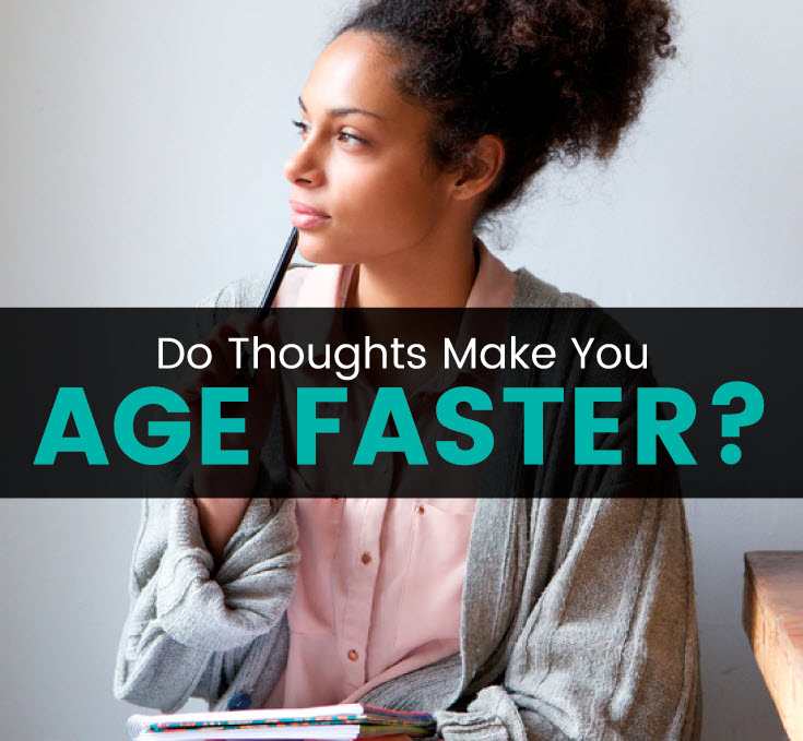 Do Thoughts Make You Age Faster
